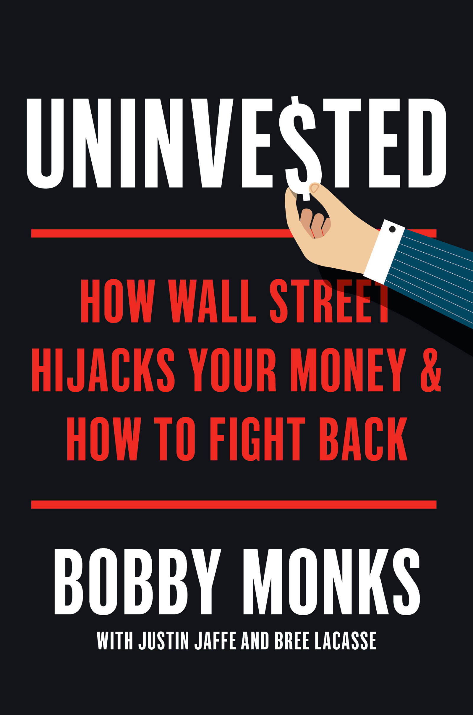 UNINVESTED - HOW WALL STREET HIGHJACKS YOUR MONEY & HOW TO FIGHT BACK